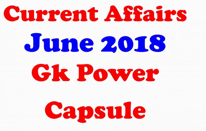 Current Affairs June 2018 Gk Power Capsule